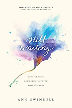Still Waiting: Hope for When God Doesn't Give You What You Want by [Swindell, Ann]