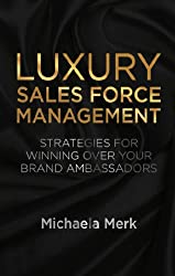 Luxury Sales Force Management: Strategies for Winning over Your Brand Ambassadors