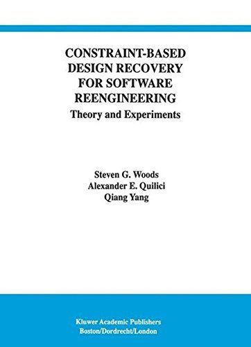 Download Constraint-Based Design Recovery for Software Reengineering: Theory and Experiments (International Series in Software Engineering) Pdf