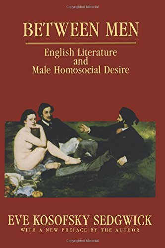 Between Men: English Literature and Male Homosocial Desire (Gender and Culture) by Sedgwick, Eve Kosofsky published by Columbia University Press (1985)
