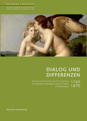 Dialog Und Differenzen: 1789 Bis 1870. Deutsch-französische Kunstbeziehungen - Les Relations Artistiques Franco-allemandes (Passagen - Deutsches Forum ... D'histoire De L'art) (French Edition) pdf