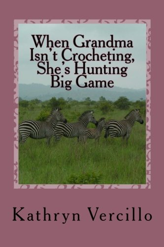 When Grandma Isn't Crocheting, She's Hunting Big Game: (and 33 other stories of 2011's most awesome elderly ladies who crochet!) ebook