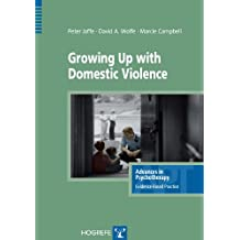 Growing Up with Domestic Violence (Advances in Psychotherapy: Evidence-Based Practice) (Advances in Psychotherapy; Evidence-Based Practice)