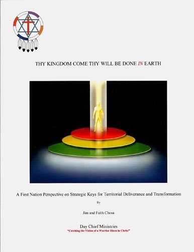 Thy Kingdom Come Thy Will Be Done In Earth (A First Perspective on Strategic Keys for Territorial Deliverance and Transformation, A Resource, Equipping Manual for Repossessing the Earth One Acre at a Time)