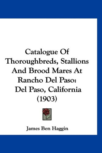 Download Catalogue Of Thoroughbreds, Stallions And Brood Mares At Rancho Del Paso: Del Paso, California (1903) pdf