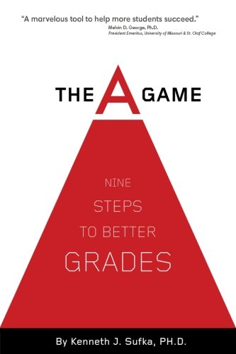 The A Game (2nd Edition): Nine Steps to Better Grades (The A Game Nine Steps To Better Grades)