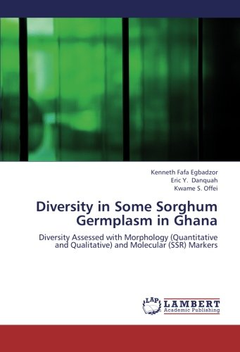 Diversity in Some Sorghum Germplasm in Ghana: Diversity Assessed with Morphology (Quantitative and Qualitative) and  Molecular (SSR) Markers