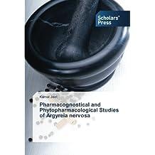 Pharmacognostical and Phytopharmacological Studies of Argyreia nervosa