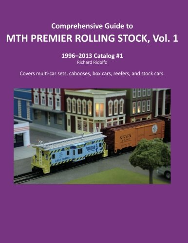 Comprehensive Guide to MTH PREMIER ROLLING STOCK, Vol. 1 (Volume 1)