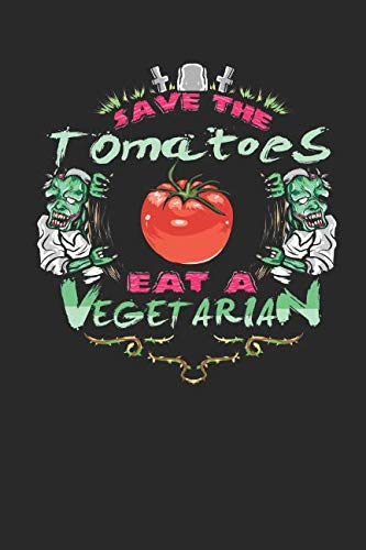 Save the Tomatoes Eat a Vegetarian: Blank Lined Journal Notebook]()