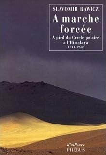 À marche forcée : à pied, du cercle polaire à l'Himalaya : 1941-1942, Rawicz, Slavomir