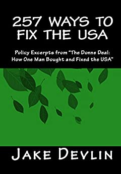 "257 Ways to Fix the USA: Policy Excerpts from ""The Donne Deal: How One Man Bought and Fixed the USA"" (English Edition) de [Devlin, Jake]"