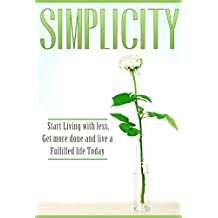 Simplicity: Start Living with Less, Get More Done, and Live a Fulfilled Life Today