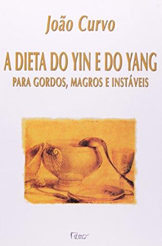 Dieta do Yin e do Yang: para Gordos, Magros e Instáveis - Joao Curvo