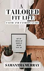 A Tailored Fit Life, is a 30-day faith and fashion guide to apply the promises of God in faith and fashion. Samantha Murray, designed this guide to give readers pointers on how to experiment with style; switching up colors, shapes, and fabric...