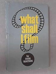 What Shall I Film?