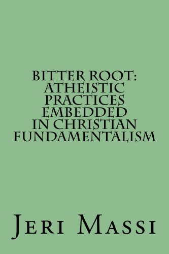 bitter-root-atheistic-practices-embedded-in-christian-fundamentalism
