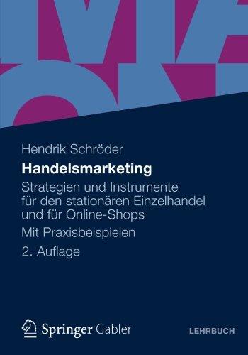 Handelsmarketing: Strategien und Instrumente für den stationären Einzelhandel und für Online-Shops Mit Praxisbeispielen (German - Online Aus Shop