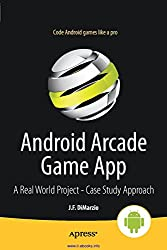 Android Arcade Game App: A Real World Project - Case Study Approach (English Edition)