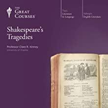 Shakespeare's Tragedies Lecture by The Great Courses, Clare R. Kinney Narrated by Professor Clare R. Kinney Ph.D. Yale University