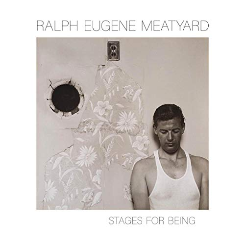 - Ralph Eugene Meatyard: Stages for Being