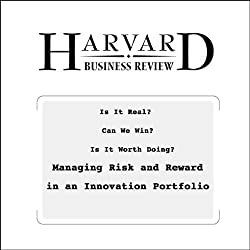 Is It Real? Can We Win? Is It Worth Doing? Managing Risk and Reward in an Innovation Portfolio (Harvard Business Review)