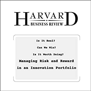 Is It Real? Can We Win? Is It Worth Doing? Managing Risk and Reward in an Innovation Portfolio (Harvard Business Review) Periodical