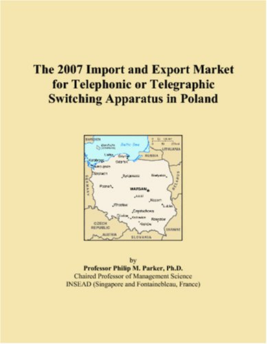 Download The 2007 Import and Export Market for Telephonic or Telegraphic Switching Apparatus in Poland ebook