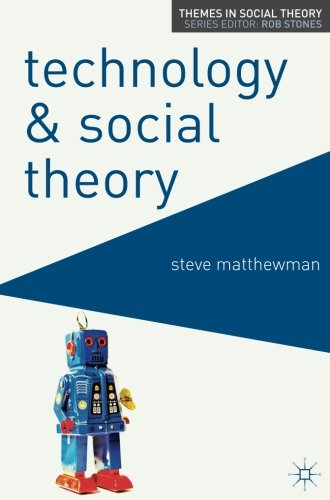 Technology and Social Theory (Themes in Social Theory)