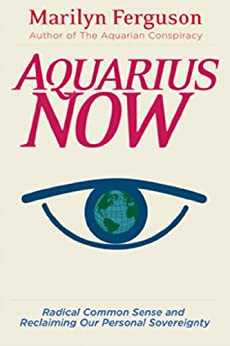 Aquarius Now: Radical Common Sense And Reclaiming Our Personal Sovereignty by [Ferguson, Marilyn]