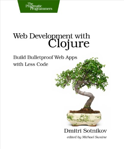 Download Web Development with Clojure: Build Bulletproof Web Apps with Less Code Pdf