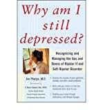 [ Why Am I Still Depressed?: Recognizing and Managing the Ups and Downs of Bipolar II and Soft Bipolar Disorder Phelps, James R. ( Author ) ] { Paperback } 2006
