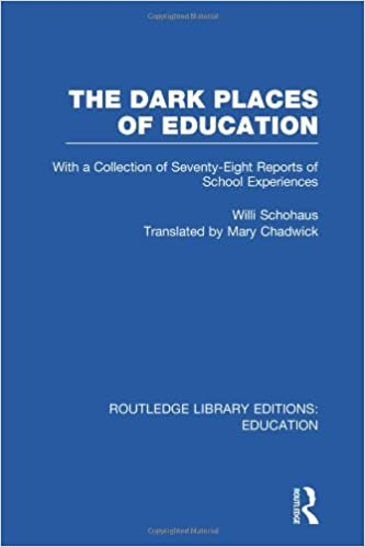 The Dark Places of Education (RLE Edu K): With a Collection of Seventy-Eight Reports of School Experiences