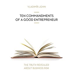 Ten commandments of a good entrepreneur (The truth revealed about business risk)