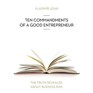 Ten commandments of a good entrepreneur (The truth revealed about business risk) Hörbuch