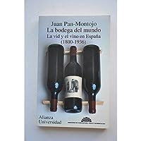 La bodega del mundo: La vid y el vino en España, 1800-1936