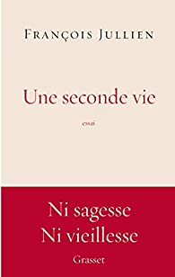 Une seconde vie par François Jullien