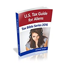 U.S. Tax Guide for Aliens: Tax Bible Series 2016