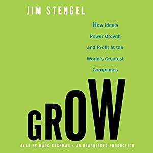 Grow: How Ideals Power Growth and Profit at the World's Greatest Companies Audiobook
