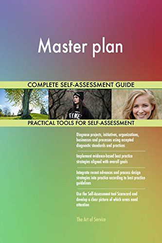 Master plan All-Inclusive Self-Assessment - More than 670 Success Criteria, Instant Visual Insights, Comprehensive Spreadsheet Dashboard, Auto-Prioritized for Quick Results