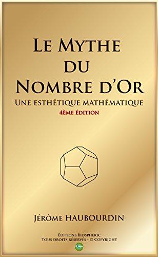le mythe du nombre dor une esthetique mathematique 4eme edition les essentiels biospheric