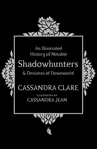 Download PDF An Illustrated History of Notable Shadowhunters and Denizens of Downworld