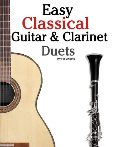 - Easy Classical Guitar & Clarinet Duets: Featuring music of Beethoven, Bach, Wagner, Handel and other composers. In Standard Notation and Tablature