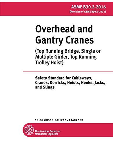 ASME B30.2-2016: Overhead and Gantry Cranes - Top Running Bridge, Single or Multiple Girder, Top Running Trolley Hoist: Safety Standard for Cableways, Cranes, Derricks, Hoists, Hooks, Jacks, & Slings
