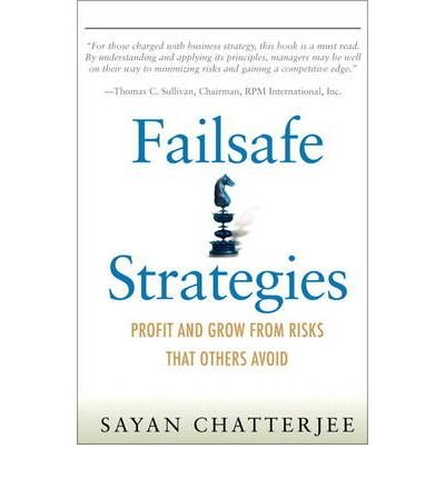 [(Failsafe Strategies: Profit and Grow from Risks That Others Avoid )] [Author: Sayan Chatterjee] [Sep-2004] PDF