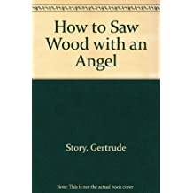 How to Saw Wood with an Angel