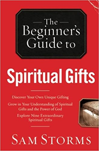 The beginners guide to spiritual gifts sam storms 9780764215926 the beginners guide to spiritual gifts sam storms 9780764215926 amazon books negle Image collections
