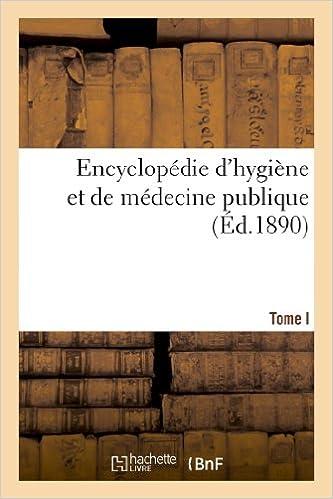 Téléchargements ebook gratuits pour kindle d'Amazon Encyclopédie d'hygiène et de médecine publique. T. I PDF DJVU FB2