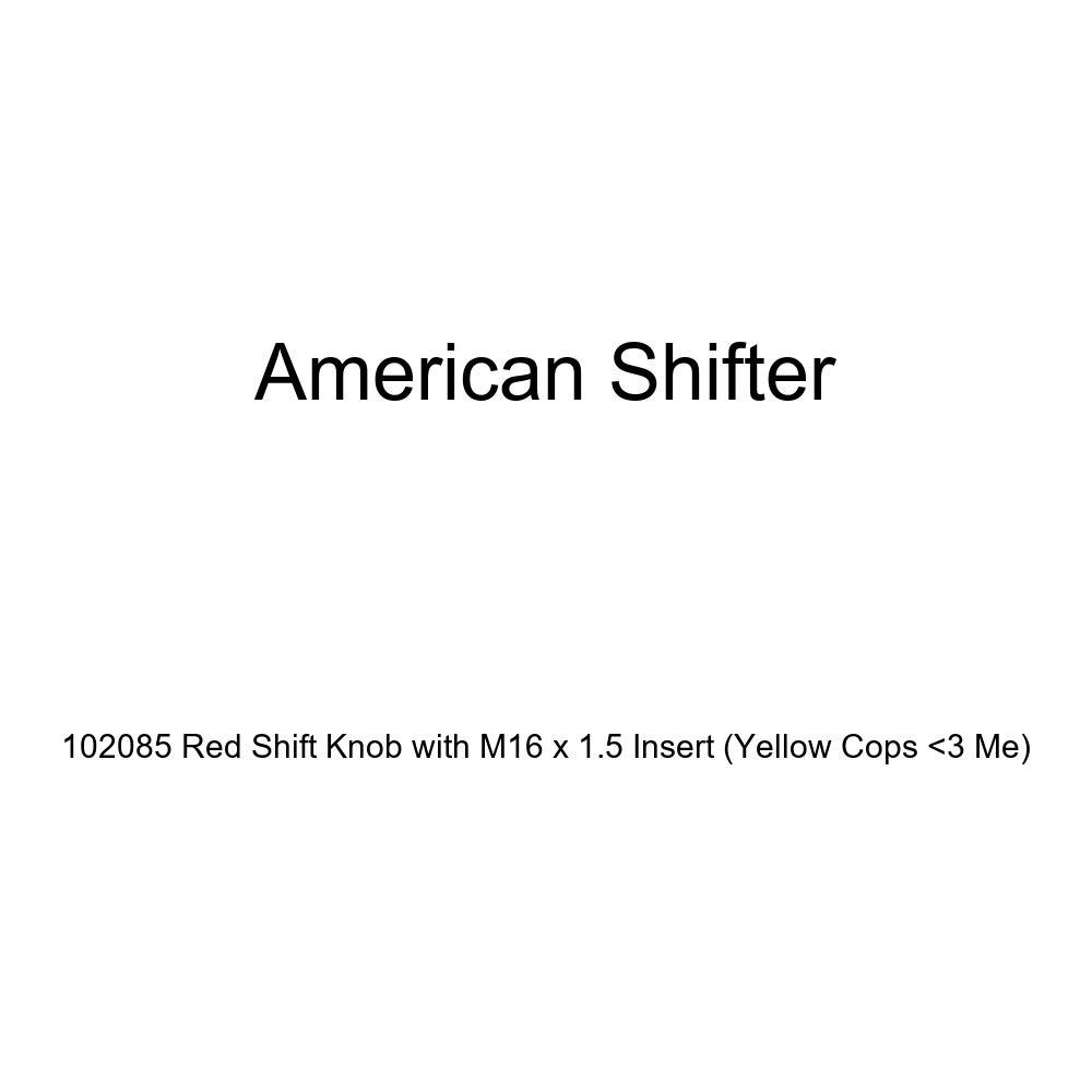 Yellow Cops 3 Me American Shifter 102085 Red Shift Knob with M16 x 1.5 Insert