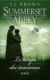 Summerset Abbey, tome 3 : Le temps des insoumises par T. J. Brown